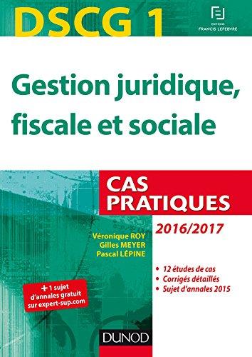 DSCG 1 - Gestion juridique, fiscale et sociale - 2016/2017 - 7e éd. - Cas pratiques