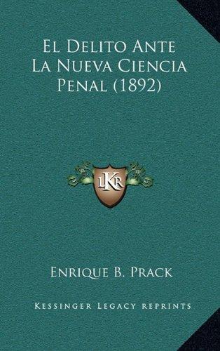 El Delito Ante La Nueva Ciencia Penal (1892)