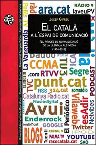 El català a l'espai de comunicació: El procés de normalització de la llengua als mèdia (1976-2013) (Catalan Edition) por Josep Gifreu