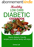 Healthy low carb diabetic cookbook: Hearty diabetic friendly recipes your whole family will enjoy (English Edition)
