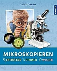 Mikroskopieren: Entdecken - Staunen - Wissen (German Edition)