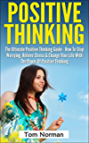 Positive Thinking: The Ultimate Positive Thinking Guide - How To Stop Worrying, Relieve Stress & Change Your Life With The Power Of Positive Thinking (Self ... Free Books, Positive Thinking Secrets)