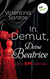 In Demut Deine Beatrice: Ein SM-Roman