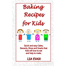 Baking Recipes for Kids: Quick and easy Cakes, Desserts, Slices and Snacks that Kids love to eat and help to make.