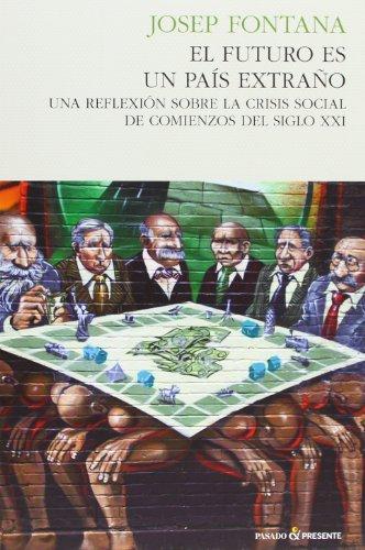 El futuro es un país extraño : una reflexión sobre la crisis social de comienzos del siglo XXI por Josep Fontana