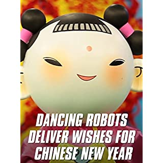 Dancing Robots Deliver Wishes For Chinese New Year