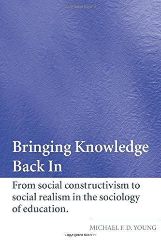 Bringing Knowledge Back In: From Social Constructivism to Social Realism in the Sociology of Education by Michael Young (2007-10-31)