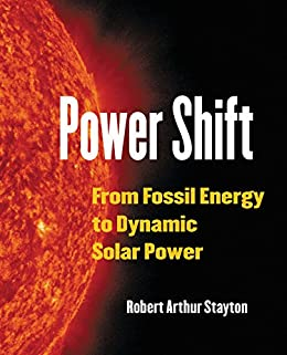 Power Shift: From Fossil Energy to Dynamic Solar Power (English Edition) di [Stayton, Robert Arthur]