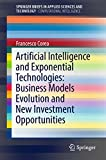 #6: Artificial Intelligence and Exponential Technologies: Business Models Evolution and New Investment Opportunities (SpringerBriefs in Applied Sciences and Technology)