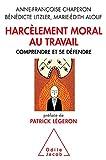 Harcèlement moral au travail: Comprendre et se défendre