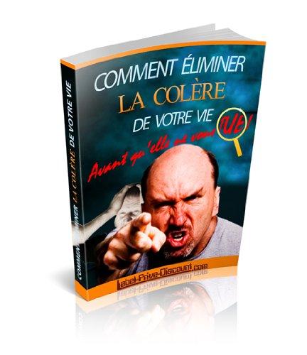 """"""" Comment éliminer la colère de votre vie """" (French Edition)"""