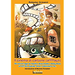 Il cinema di cartone (animato): 150 anni di magia da Topolino, Braccobaldo e Betty Bo