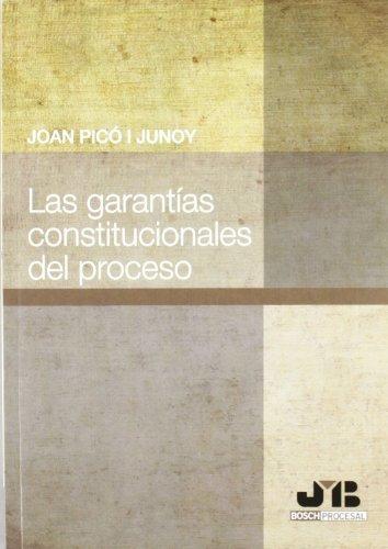 Las garantías constitucionales del Proceso. por Joan Picó i Junoy