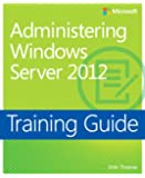 Administering Windows Server 2012: Training Guide (Training Guides)