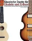 Klassische Duette für Ukulele und E-Bass: Ukulele für Anfänger. Mit Musik von Bach, Beethoven, Mozart und anderen Komponisten (In Noten und Tabulatur)