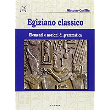 Egiziano Classico. Elementi E Nozioni Di Grammatica