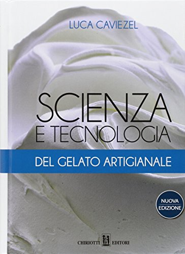 Scienza e tecnologia del gelato artigianale por Luca Caviezel