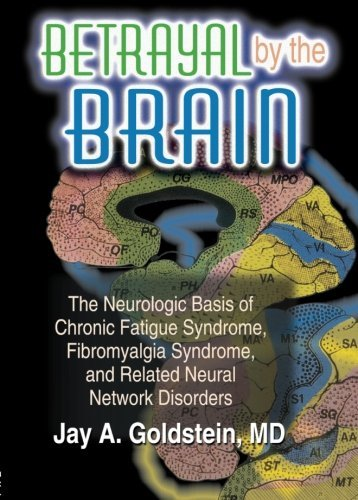 Betrayal by the Brain: The Neurologic Basis of Chronic Fatigue Syndrome, Fibromyalgia Syndrome, and Related Neural Network: Neurological Basis of ... Networks in Health & Illness +) by Jay Goldstein (1996-08-14)