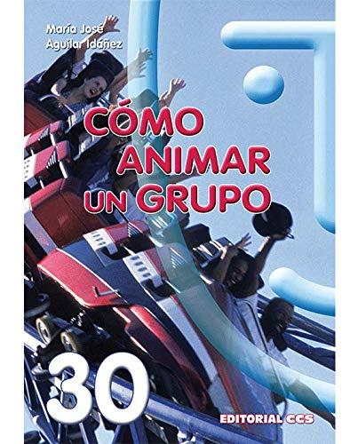 Cómo Animar Un Grupo - 17ª Edición. (Animación de grupos) por María José Aguilar Idáñez