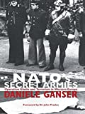 NATOs Secret Armies: Operation GLADIO and Terrorism in Western Europe (Contemporary Security Studies (Paperback))