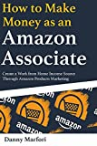 How to Make Money as an Amazon Associate: Create a Work from Home Income Source Through Amazon Products Marketing