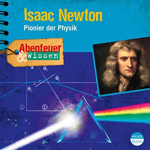 Isaac Newton - Pionier der Physik: Abenteuer & Wissen