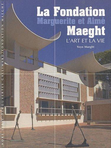 La Fondation Marguerite et Aimé Maeght: L'art et la vie par Yoyo Maeght