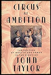 Circus of Ambition: The Culture of Wealth and Power in the Eighties by John Taylor (1989-10-23)