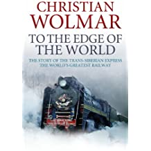 To the Edge of the World: The Story of the Trans-Siberian Railway (English Edition)