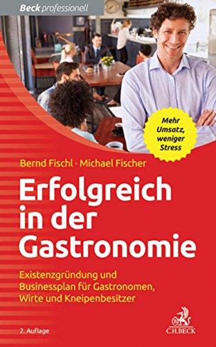 Erfolgreich in der Gastronomie: Existenzgründung und Businessplan für Gastronomen, Wirte und Kneipenbesitzer (Beck Professionell)