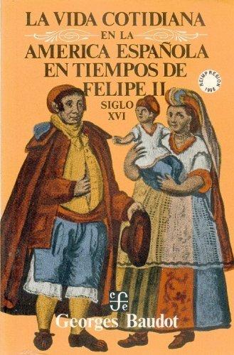 La vida cotidiana en la Am?rica espa?ola en tiempos de Felipe II : siglo XVI (Coleccibon Popular) (Spanish Edition) by Baudot Georges (1997-03-04)