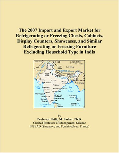 The 2007 Import and Export Market for Refrigerating or Freezing Chests, Cabinets, Display Counters, Showcases, and Similar Refrigerating or Freezing Furniture Excluding Household Type in India