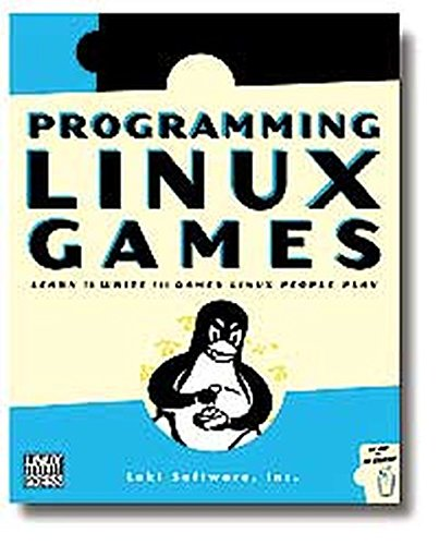 Programming Linux Games: Building Multimedia Applications with SDL, OpenAL, and Other APIs