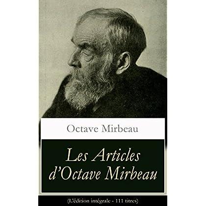 Les Articles d'Octave Mirbeau (L'édition intégrale - 111 titres): Les Écrivains + L'Affaire Dreyfus + Le Comédien + L'Ordure + La Grève des électeurs + ... Gogh, Camille Pissarro, Auguste Rodin...