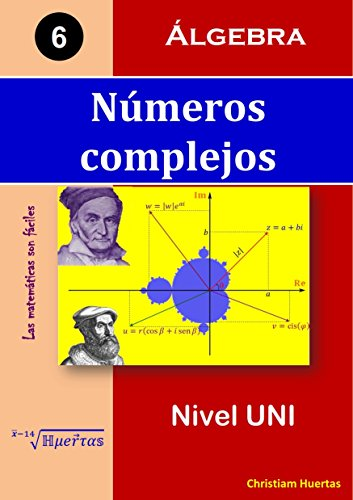 Números complejos: Álgebra (Las matemáticas son fáciles nº 6) por Christiam Manuel Huertas Ramírez