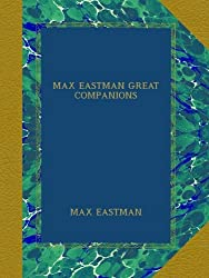 MAX EASTMAN GREAT COMPANIONS