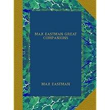 MAX EASTMAN GREAT COMPANIONS