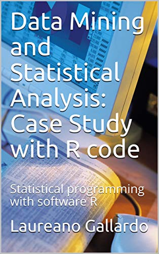 Data Mining and Statistical Analysis: Case Study with R code: Statistical programming with software R