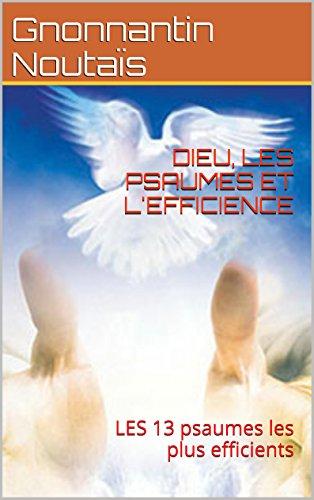 DIEU, LES PSAUMES ET L'EFFICIENCE: LES 13 psaumes les plus efficients par Gnonnantin Noutaïs