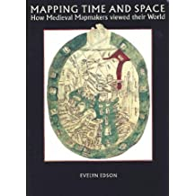 Mapping Time and Space: How Medieval Mapmakers Viewed Their World (British Library Studies in Map History)