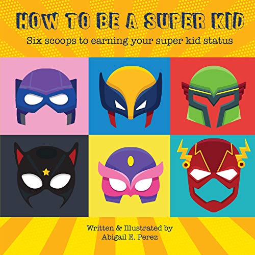 How to Be a Super Kid: Six Scoops to Earning Your Super Kid Status: Volume 1