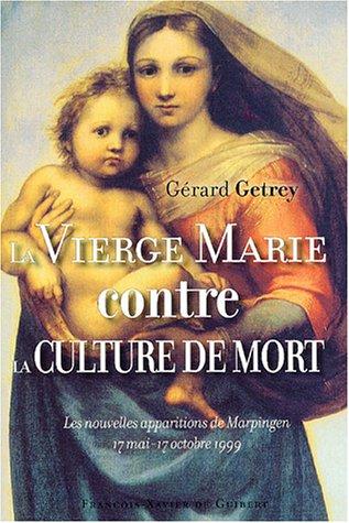 La Vierge Marie contre la culture de mort : Les nouvelles apparitions de Marpingen 17 mai-17 octobre 1999 par Gérard Getrey