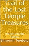Trail of the Lost Temple Treasures: The Ark and the Vessels