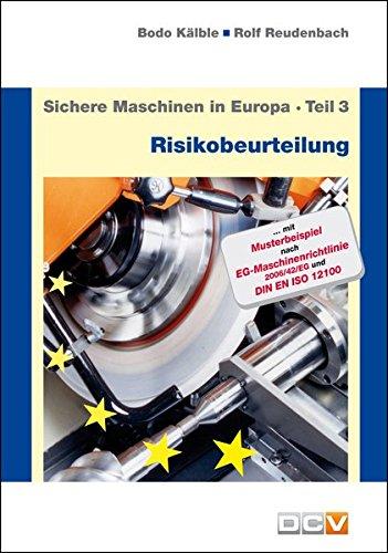 Sichere Maschinen in Europa - Teil 3 - Risikobeurteilung: Risikobeurteilung und Sicherheitskonzept, Anleitung für die praktische Durchführung -