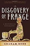The Discovery of France: A Historical Geography by Graham Robb (2008-10-17)