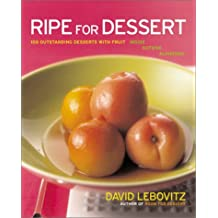 Ripe for Dessert: 100 Outstanding Desserts with Fruit--Inside, Outside, Alongside