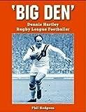 Big Den: Dennis Hartley - Rugby League Footballer