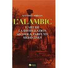L'Alambic - L'art de la distillation - Alcools, parfums, médecines