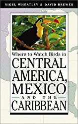Where to Watch Birds in Central America, Mexico, and the Caribbean (Princeton Field Guides)