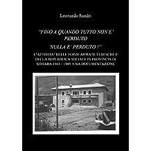"""""""FINCHE' TUTTO NON E' PERDUTO NULLA E' PERDUTO"""" - L'ATTIVITA' DELLE FORZE ARMATE TEDESCHE E DELLA REPUBBLICA SOCIALE ITALIANA IN PROVINCIA DI NOVARA 1943 – 1945: UNA DOCUMENTAZIONE"""